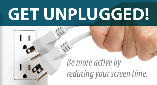 Photo of person pulling plugs out of outlets - text Get Unplugged! Be more active by reducing screen time!