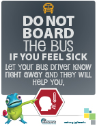 Do not board the bus if you feel sick